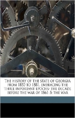 The history of the state of Georgia from 1850 to 1881, embracing the three important epochs