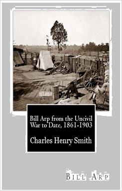 Bill Arp From The Uncivil War to Date 1861-1903