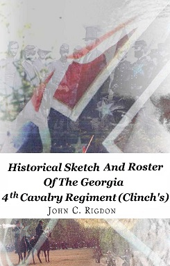Historical Sketch and Roster of the Georgia 4th Cavalry Regiment (Clinch's)
