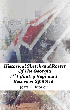 Historical Sketch and Roster of the Georgia 1st Infantry Regiment Reserves - Symons
