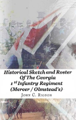 Historical Sketch and Roster of the Georgia 1st Infantry Regiment (Mercer-Olmstead)