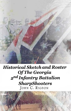 Historical Sketch and Roster of the Georgia 2nd Infantry Battalion Sharpshooters