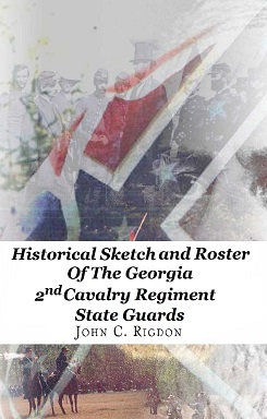 Historical Sketch and Roster of the Georgia 2nd Cavalry Regiment State Guards