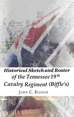 Historical Sketch and Roster of the Tennessee 19th Cavalry Regiment (Biffle's)